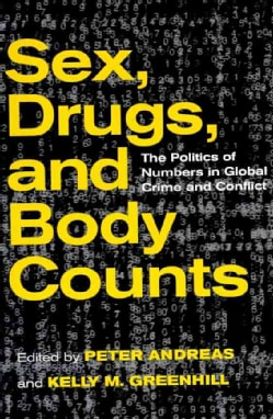 Sex, Drugs, and Body Counts: The Politics of Numbers in Global Crime and Conflict (Paperback)