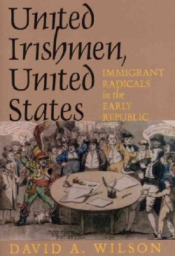 United Irishmen, United States: Immigrant Radicals in the Early Republic (Paperback)
