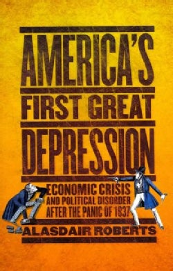 America's First Great Depression: Economic Crisis and Political Disorder After the Panic of 1837 (Paperback)