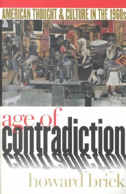 Age of Contradiction: American Thought and Culture in the 1960s (Paperback)