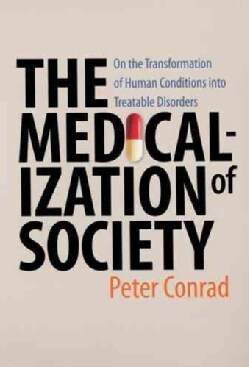 The Medicalization of Society: On the Transformation of Human Conditions into Treatable Disorders (Paperback)