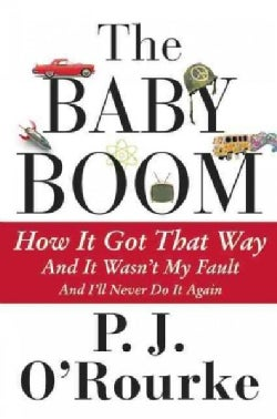 The Baby Boom: How It Got That Way And It Wasn't My Fault And I'll Never Do It Again (Paperback)