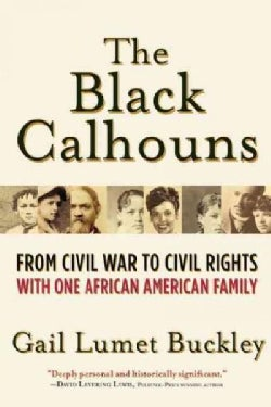 The Black Calhouns: From Civil War to Civil Rights With One African American Family (Hardcover)