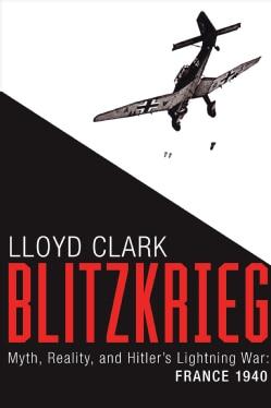 Blitzkrieg: Myth, Reality, and Hitler's Lightning War - France, 1940 (Hardcover)
