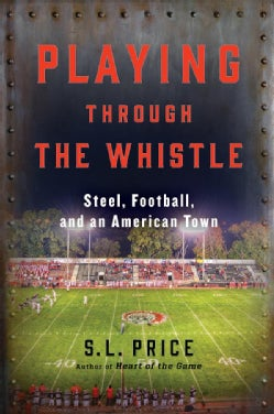 Playing Through the Whistle: Steel, Football, and an American Town (Hardcover)