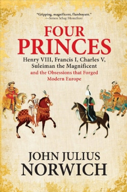 Four Princes: Henry VIII, Francis I, Charles V, Suleiman the Magnificent and the Obsessions That Forged Modern Eu... (Hardcover)