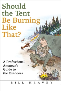 Should the Tent Be Burning Like That?: A Professional Amateur's Guide to the Outdoors (Hardcover)
