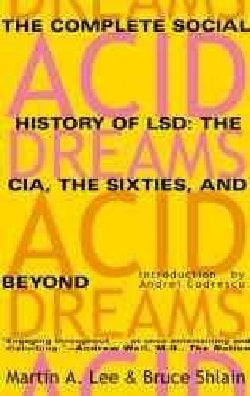 Acid Dreams: The Complete Social History of Lsd : The Cia, the Sixties, and Beyond (Paperback)