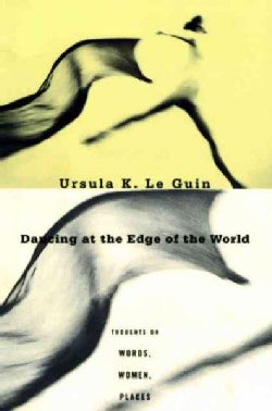 Dancing at the Edge of the World: Thoughts on Words, Women, Places (Paperback)