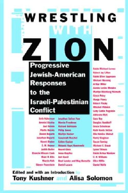 Wrestling With Zion: Progressive Jewish-American Responses to the Israeli-Palestinian Conflict (Paperback)