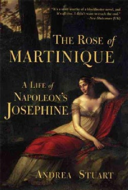 The Rose Of Martinique: A Life Of Napoleon's Josephine (Paperback)