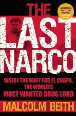 The Last Narco: Inside the Hunt for El Chapo, the World's Most Wanted Drug Lord (Paperback)