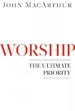 Worship: The Ultimate Priority (Paperback)