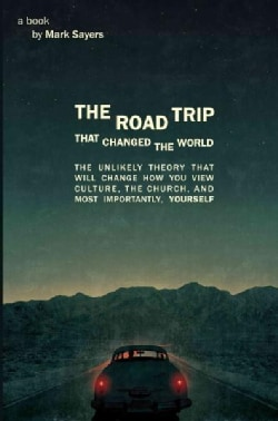 The Road Trip That Changed the World: The Unlikely Theory That Will Change How You View Culture, The Church, And,... (Paperback)