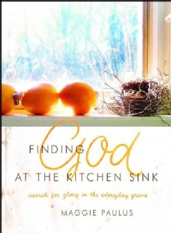 Finding God at the Kitchen Sink: Search for Glory in the Everyday Grime (Hardcover)