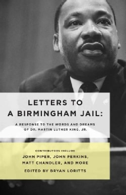 Letters to a Birmingham Jail: A Response to the Words and Dreams of Dr. Martin Luther King, Jr. (Paperback)