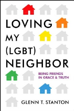 Loving My Lgbt Neighbor: Being Friends in Grace & Truth (Paperback)