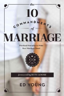 The 10 Commandments of Marriage: Practical Principles to Make Your Marriage Great (Paperback)