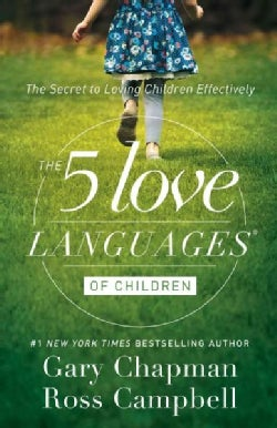 The 5 Love Languages of Children: The Secret to Loving Children Effectively (Paperback)