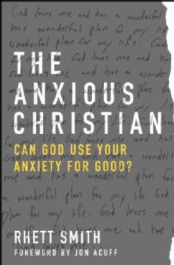 The Anxious Christian: Can God Use Your Anxiety for Good? (Paperback)