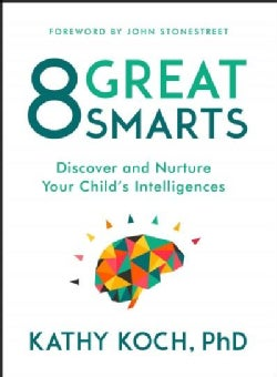 8 Great Smarts: Discover and Nurture Your Child's Intelligences (Paperback)