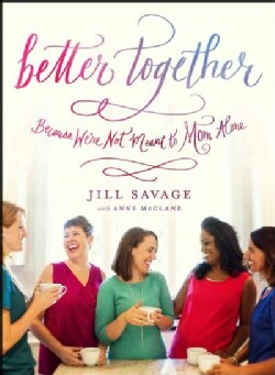 Better Together: Because You're Not Meant to Mom Alone (Paperback)