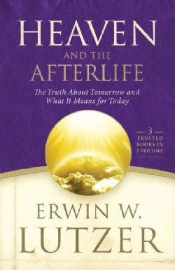 Heaven and the Afterlife: The Truth About Tomorrow and What It Means for Today (Hardcover)