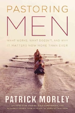 Pastoring Men: What Works, What Doesn't, and Why Men's Discipleship Matters Now More Than Ever (Paperback)