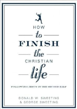How to Finish the Christian Life: Following Jesus in the Second Half (Paperback)