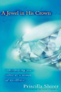 A Jewel in His Crown: Rediscovering Your Value As a Woman of Excellence (Paperback)