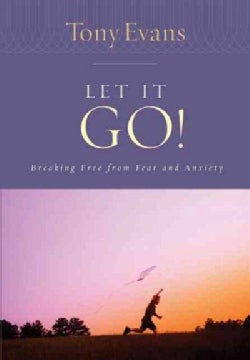 Let It Go!: Breaking Free Froom Fear And Anxiety (Paperback)