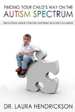 Finding Your Child's Way on the Autism Spectrum: Discovering Unique Strengths, Mastering Behavior Challenges (Paperback)