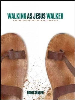 Walking as Jesus Walked: Making Disciples the Way Jesus Did (Paperback)