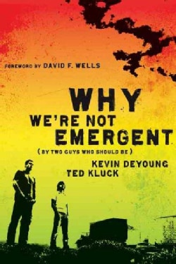 Why We're Not Emergent: By Two Guys Who Should Be (Paperback)