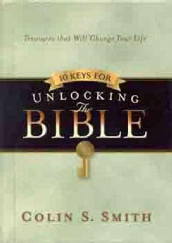 10 Keys for Unlocking the Bible: Treasures That Will Change Your Life (Hardcover)