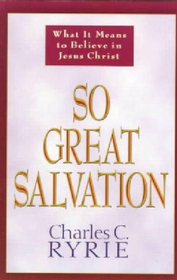 So Great Salvation: What It Means to Believe in Jesus Christ (Paperback)