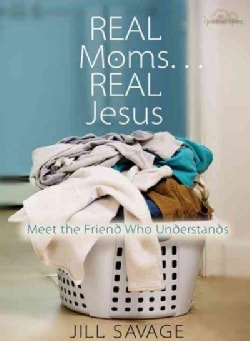 Real Moms...Real Jesus: Meet the Friend Who Understands (Paperback)