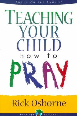 Teaching Your Child How to Pray (Paperback)