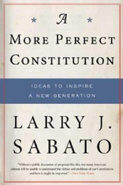 A More Perfect Constitution: Why the Constitution Must be Revised Ideas to Inspire a New Generation (Paperback)