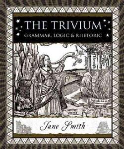 The Trivium: Grammar, Logic, and Rhetoric (Hardcover)