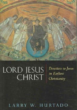 Lord Jesus Christ: Devotion to Jesus in Earliest Christianity (Paperback)