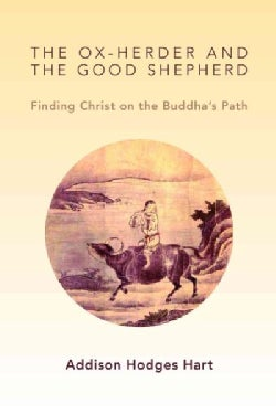 The Ox-Herder and the Good Shepherd: Finding Christ on the Buddha's Path (Paperback)