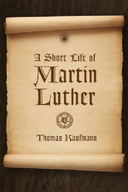 A Short Life of Martin Luther (Paperback)