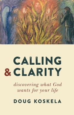 Calling and Clarity: Discovering What God Wants for Your Life (Paperback)