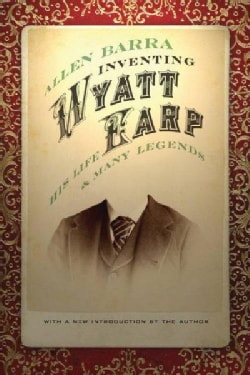 Inventing Wyatt Earp: His Life and Many Legends (Paperback)