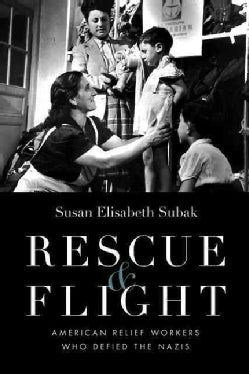 Rescue & Flight: American Relief Workers Who Defied the Nazis (Hardcover)