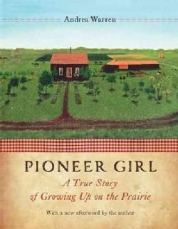Pioneer Girl: A True Story of Growing Up on the Prairie (Paperback)
