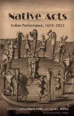 Native Acts: Indian Performance, 1603-1832 (Paperback)