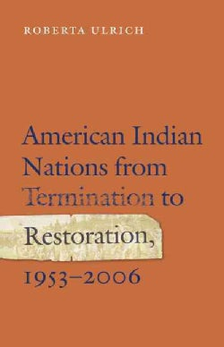 American Indian Nations from Termination to Restoration: 1953-2006 (Hardcover)