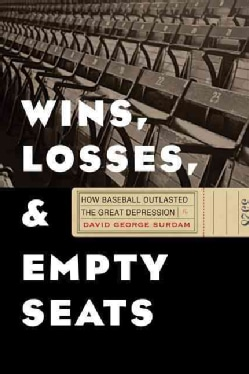 Wins, Losses, and Empty Seats: How Baseball Outlasted the Great Depression (Hardcover)